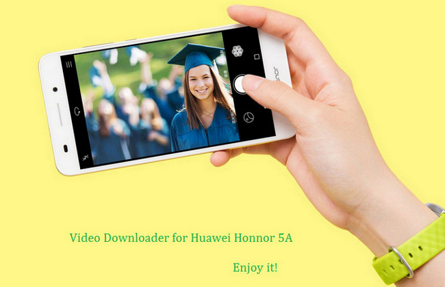 Download and Transfer Online Videos to Huawei Honor 5A